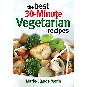 The Best 30-Minute Vegetarian Recipes by Marie-Claude Morin - 9780778