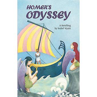 Homer's Odyssey - A Retelling by Isabel Wyatt by Isabel Wyatt - 978086