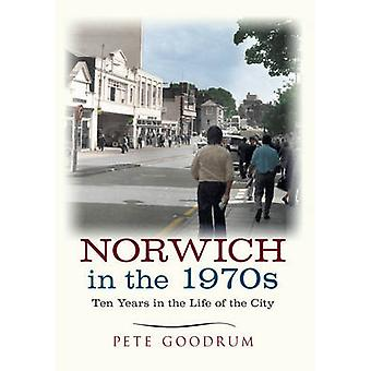 Norwich in the 1970s by Pete Goodrum - 9781445645636 Book