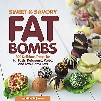 Sweet and Savory bombes Fat - 100 délicieuses gâteries pour Fat jeûnes - céto