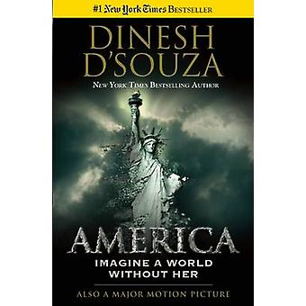 America - Imagine a World Without Her by Dinesh D'Souza - 978162157203