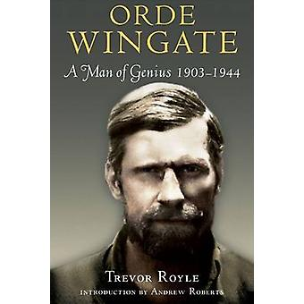 Orde Wingate - A Man of Genius 1903-1944 by Trevor Royle - 97818483257