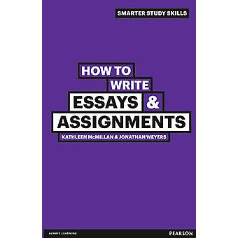 How to Write Essays & Assignments by Jonathan Weyers - Kathleen McMil