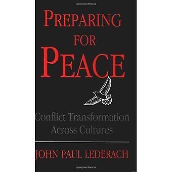 Vorbereitung für den Frieden: Konflikt Transformation über Kultur (Syracuse Studien über Frieden und Konfliktlösung)
