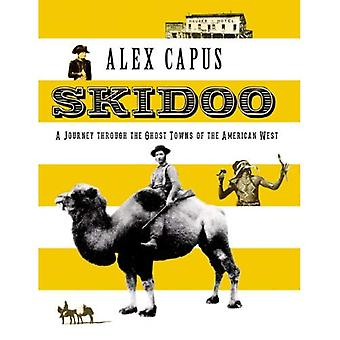 Skidoo: A Journey Through the Ghost Towns of the American West (Haus Publishing - Armchair Traveller)