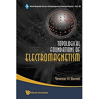 Topological Foundations Of Electromagnetism (World Scientific Series in Contemporary Chemical Physics)