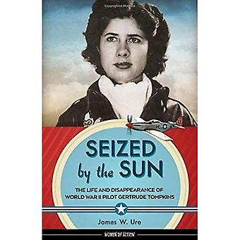 Seized by the Sun: The Life and Disappearance of World War II Pilot Gertrude Tompkins (Women of� Action)