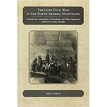 The Long Civil War in the� North Georgia Mountains: Confederate Nationalism, Sectionalism, and White Supremacy in Bartow County,� Georgia