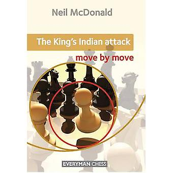 The King's Indian Attack - Move by Move by Neil McDonald - 97818574498