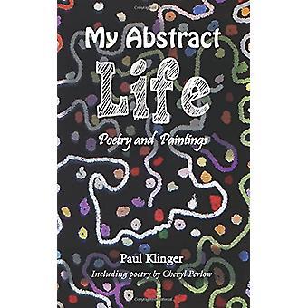 Min abstrakte Life - poesi og malerier av Paul Klinger - 978178623137