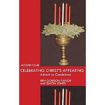 Celebrating Christs Appearing Advent To Candlemas by GordonTaylor & Benjamin