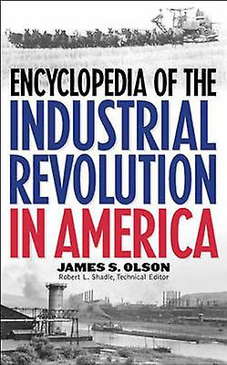 Encyclopedia of the Industrial Revolution in America by Olson & James Stuart