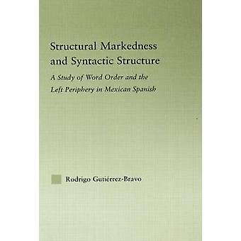 Stuctural Markedness and Syntactic Structure A Study of Word Order and the Left Periphery in Mexican Spanish by GutierrezBravo & Rodrigo