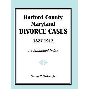 Harford County Maryland divórcio casos 18271912 um índice anotado por Peden Jr & Henry C.