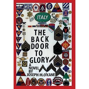 DE ACHTERDEUR naar glorie A Novel van jonge mannen in oorlog en de vrouwen die van hen door JOSEPH M houden. OKANE