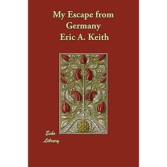 My Escape from Germany by Keith & Eric A.