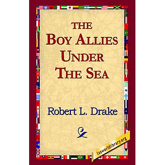 The Boy Allies Under the Sea by Drake & Robert L.