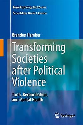Transforming Societies after Political Violence  Truth Reconciliation and Mental Health by Hamber & Brandon