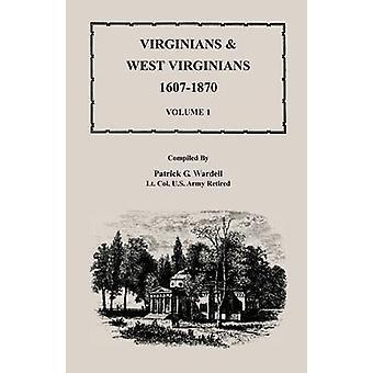 Virginians  West Virginians 16071870 Volume 1 by Wardell & Patrick G.