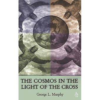Cosmos in the Light of the Cross by Murphy & George L.