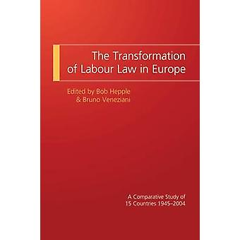 Omvandlingen av arbetskraft lag i Europa en jämförande studie av 15 länder 19452004 av Hepple & Bob