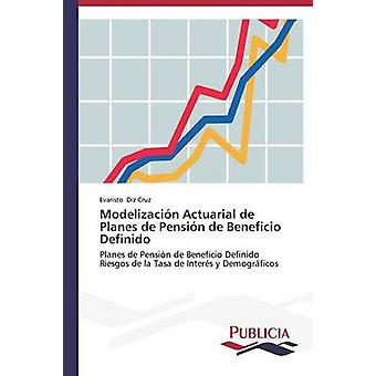 Modelizacin Actuarial de Planes de Pensin de Beneficio Definido by Diz Cruz Evaristo