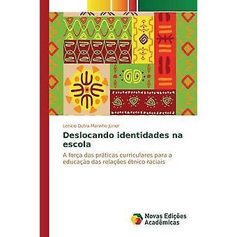 Deslocando identidades na escola by Dutra Marinho Jnior Lencio