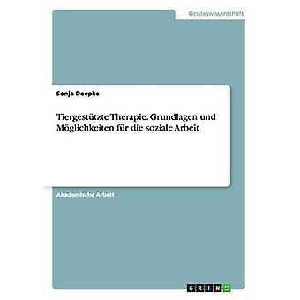 Tiergesttzte Therapie. Grundlagen und Mglichkeiten fr die soziale Arbeit by Doepke & Sonja
