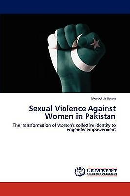 Sexual Violence Against femmes in Pakistan by Owen & Merougeith
