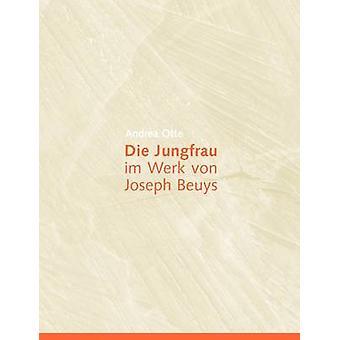 Die Jungfrau im Werk von Joseph Beuys by Otte & Andrea