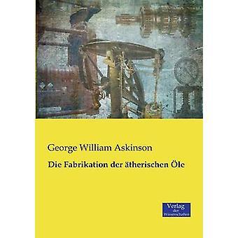 Die Fabrikation der therischen le by Askinson & George William