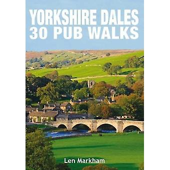 Yorkshire Dales 30 Pub Walks by Len Markham - 9781846743702 Book
