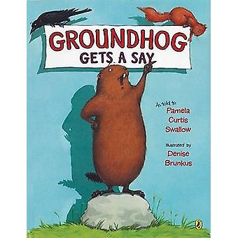Groundhog Gets a Say by Pamela Curtis Swallow - Denise Bunkus - 97801