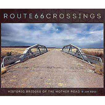 Route 66 Crossings - Historic Bridges of the Mother Road by Jim Ross -