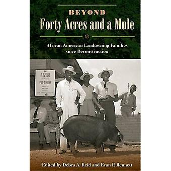 Beyond Forty Acres and a Mule - African American Landowning Families S