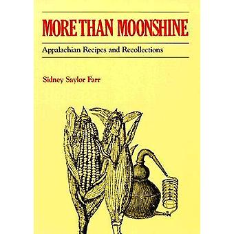 More Than Moonshine - Appalachian Recipes and Recollections by Sidney