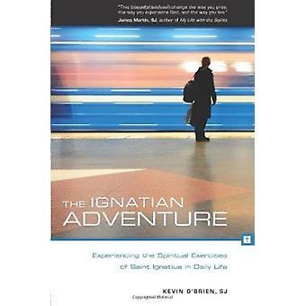 The Ignatian Adventure - Experiencing the Spiritual Exercises of  St.