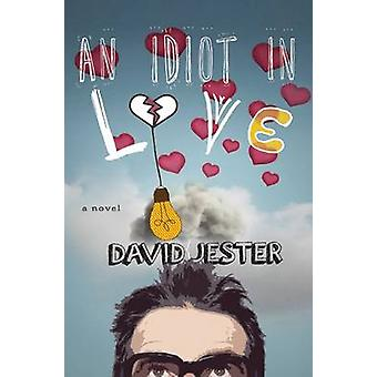 An Idiot in Love - A Novel by David Jester - 9781510700017 Book