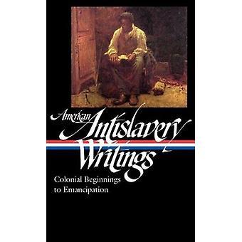 American Antislavery Writings - Colonial Beginnings to Emancipation by
