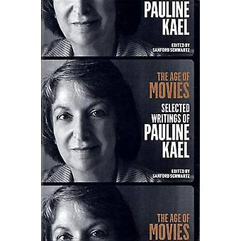 The Age of Movies - Selected Writings of Pauline Kael by Pauline Kael