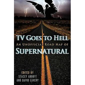 TV Goes to Hell - An Unofficial Road Map of Supernatural by David Lave