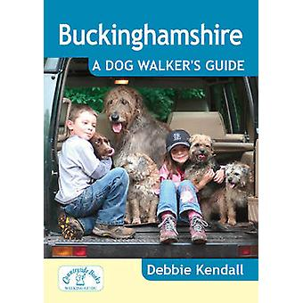 Buckinghamshire - A Dog Walker's Guide by Debbie Kendall - 97818467422