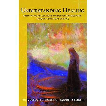 Understanding Healing - Meditative Reflections on Deepening Medicine t