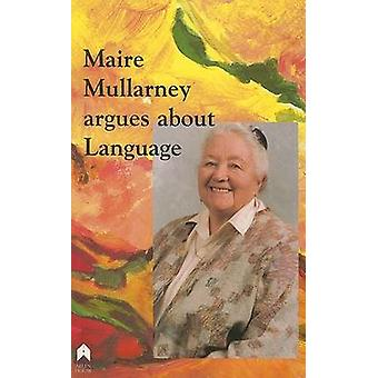 Maire Mullarney Argues about Language by Maire Mullarney - 9781903631