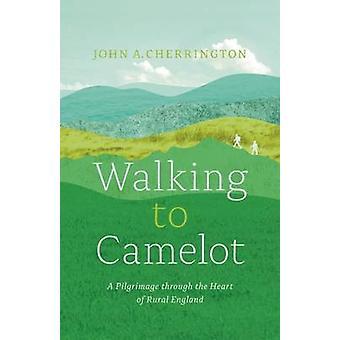 Walking to Camelot - A Pilgrimage Along the Macmillan Way Through the