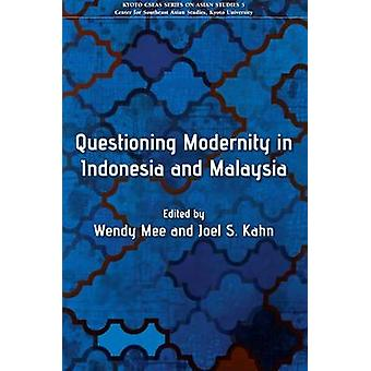 Questioning Modernity in Indonesia and Malaysia by Wendy Mee - Joel S