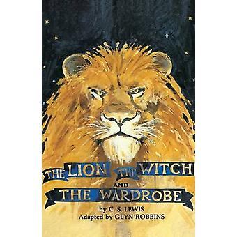 The Lion the Witch and the Wardrobe by Lewis & C. S.