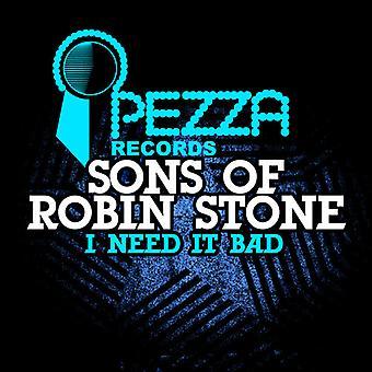 Sons of Robin Stone - I Need It Bad USA import