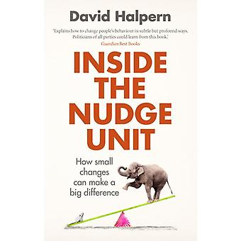 Inside the Nudge Unit: How small changes can make a big difference (Paperback) by Halpern David