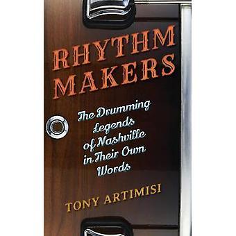 Fabricantes de ritmo los tambores leyendas de Nashville en sus propias palabras por Artimisi y Tony